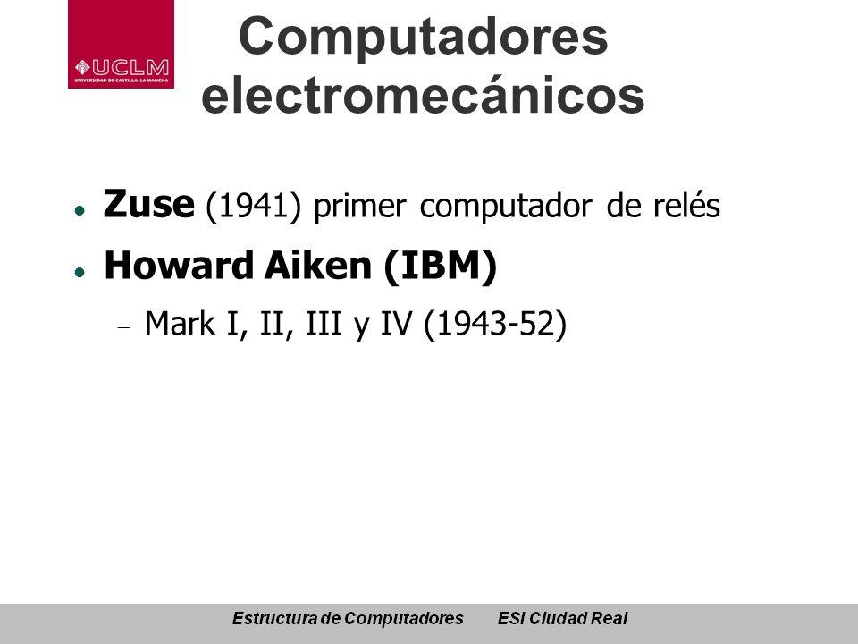 Computadores electromecánicos Zuse (1941) primer computador de relés Howard Aiken (IBM) Mark I, II, III y IV (1943-52)