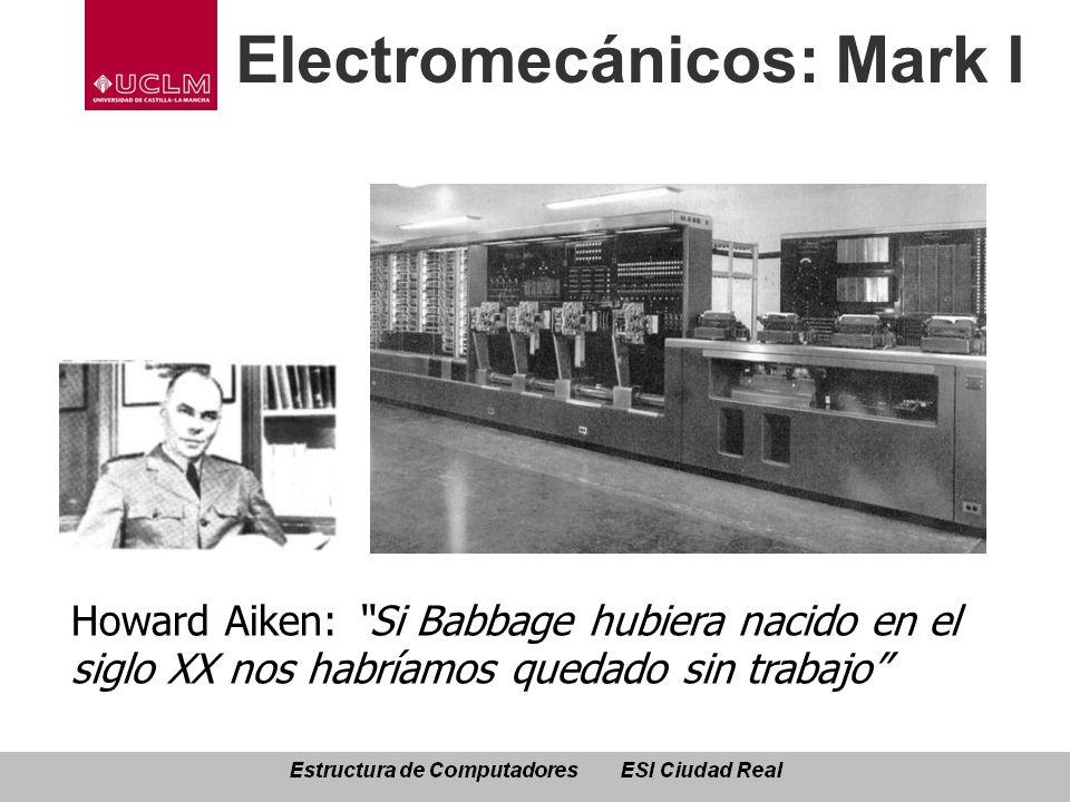 Electromecánicos: Mark I Howard Aiken: Si Babbage hubiera nacido en el siglo XX nos habríamos quedado sin trabajo