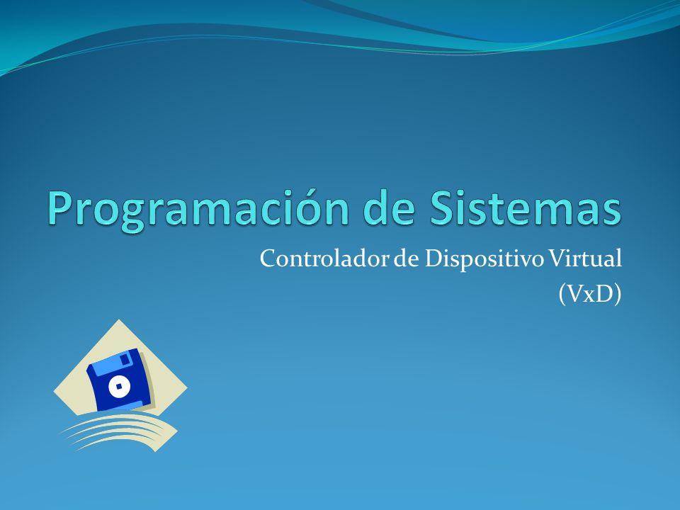 Esqueleto de un VxD en Lenguaje Ensamblador.386p include vmm.inc DECLARE_VIRTUAL_DEVICE PRIMERVXD,1,0, PRIMERVXD_Control, UNDEFINED_DEVICE_ID, UNDEFINED_INIT_ORDER Begin_control_dispatch PRIMERVXD End_control_dispatch PRIMERVXD end.386p Indica al ensamblador el uso del set de instrucciones 80386.