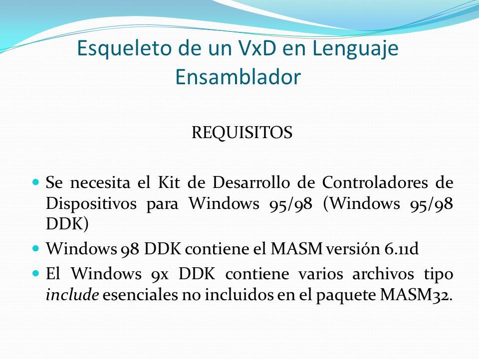 Esqueleto de un VxD en Lenguaje Ensamblador REQUISITOS Se necesita el Kit de Desarrollo de Controladores de Dispositivos para Windows 95/98 (Windows 9