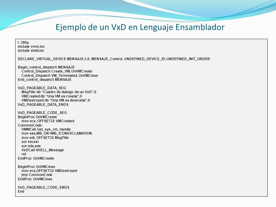 Ejemplo de un VxD en Lenguaje Ensamblador l.386p include vmm.inc include shell.inc DECLARE_VIRTUAL_DEVICE MENSAJE,1,0, MENSAJE_Control, UNDEFINED_DEVI