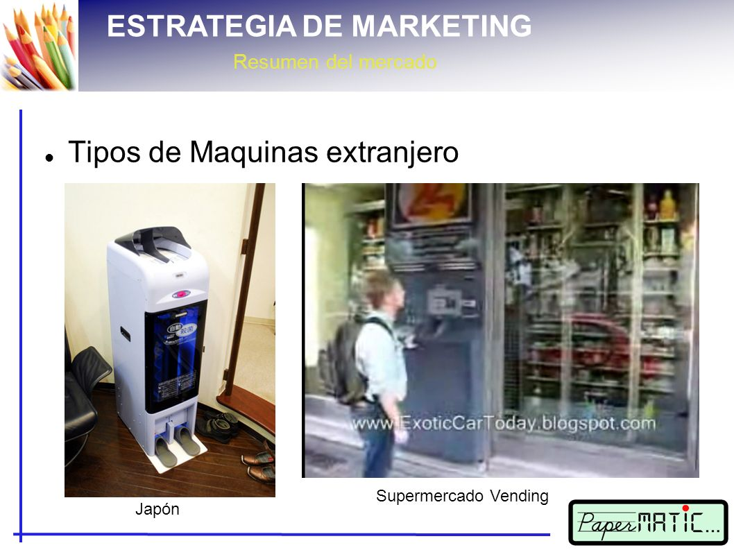 ESTRATEGIA DE MARKETING Resumen del mercado Tipos de Maquinas extranjero Japón Supermercado Vending