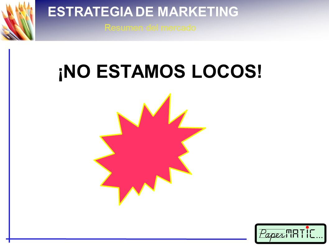 ESTRATEGIA DE MARKETING Resumen del mercado ¡NO ESTAMOS LOCOS!