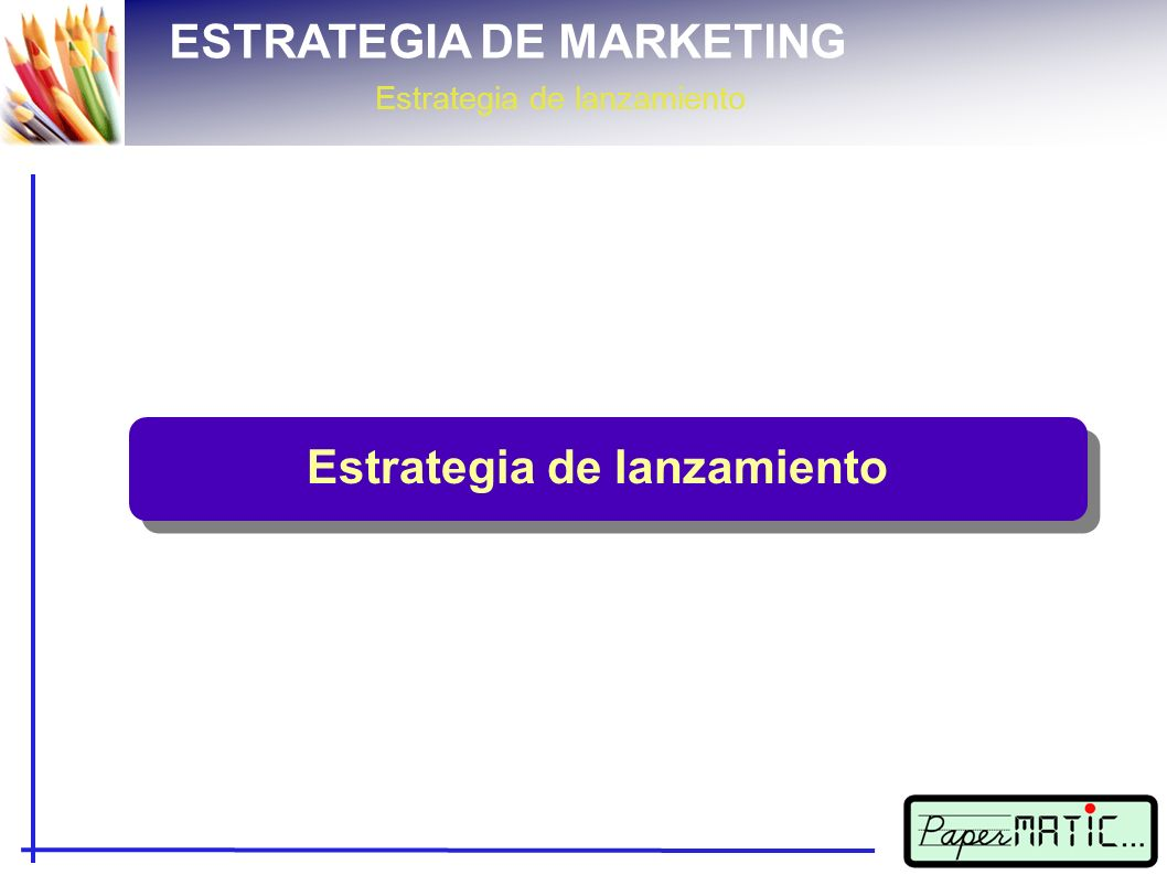 ESTRATEGIA DE MARKETING Estrategia de lanzamiento