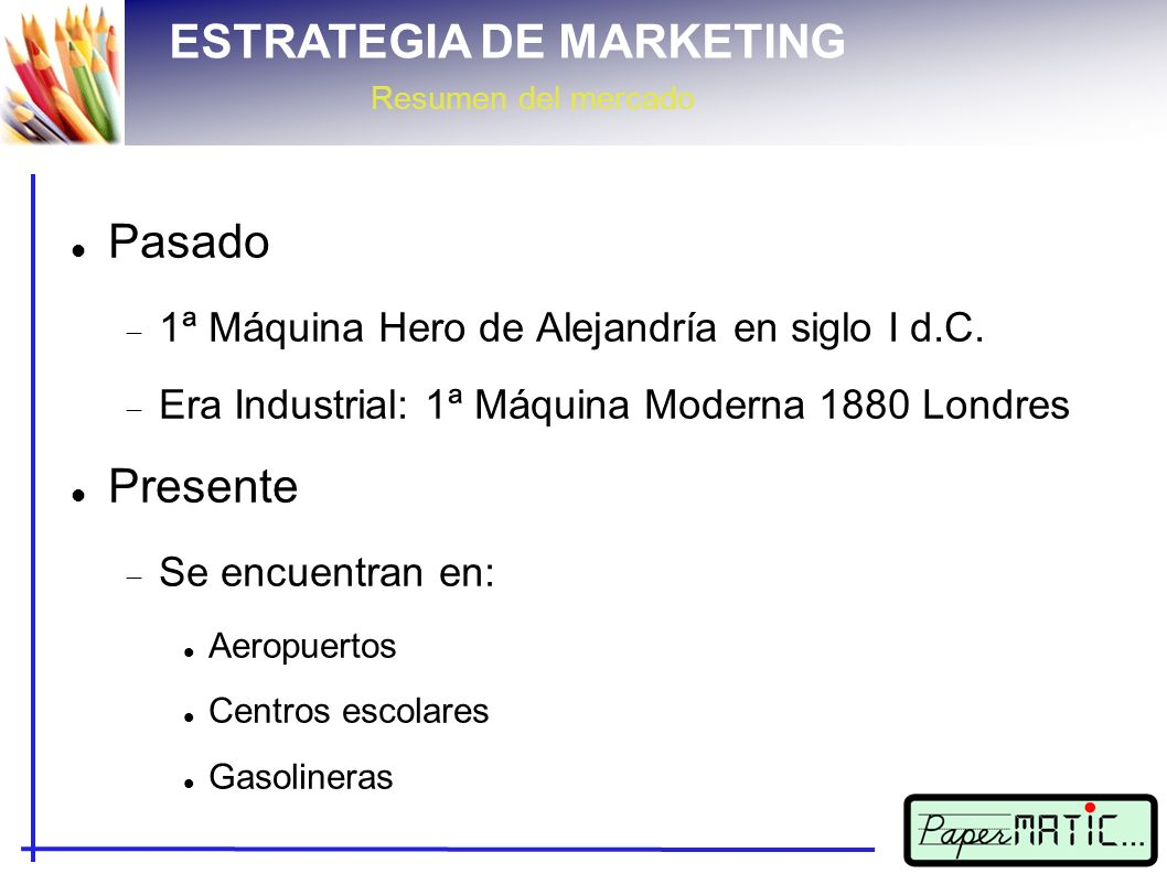 ESTRATEGIA DE MARKETING Resumen del mercado Máquina Bellas Artes Material pensado para ellos: Juego de reglas Todo tipo de pinturas Pinceles...