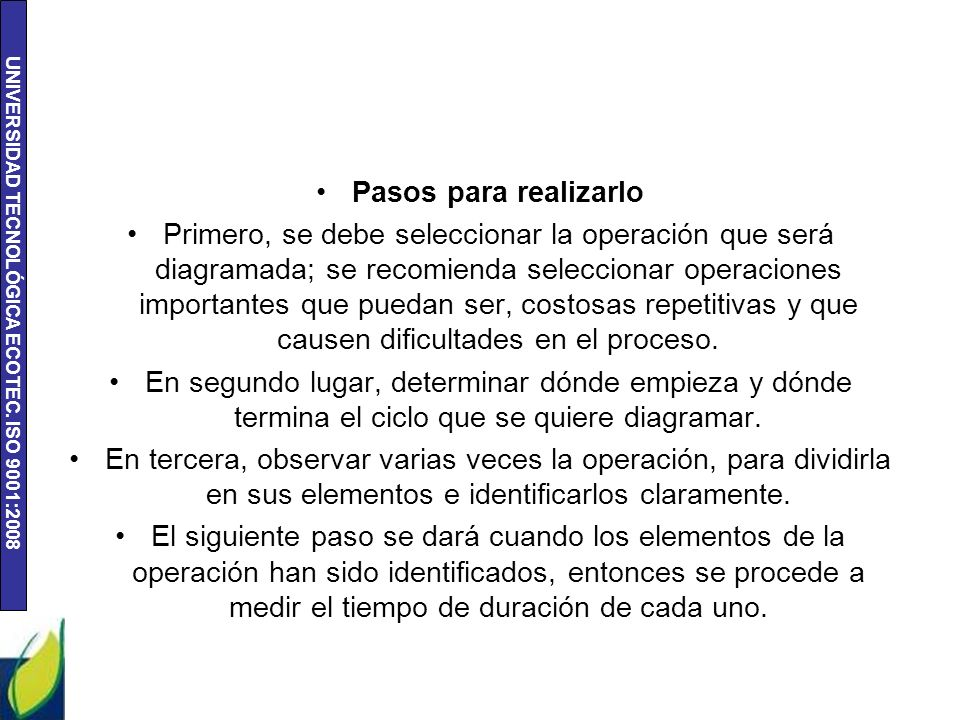 UNIVERSIDAD TECNOLÓGICA ECOTEC. ISO 9001:2008 Pasos para realizarlo Primero, se debe seleccionar la operación que será diagramada; se recomienda selec