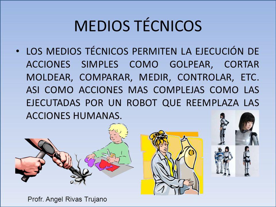 MEDIOS TÉCNICOS LOS MEDIOS TÉCNICOS PERMITEN LA EJECUCIÓN DE ACCIONES SIMPLES COMO GOLPEAR, CORTAR MOLDEAR, COMPARAR, MEDIR, CONTROLAR, ETC. ASI COMO
