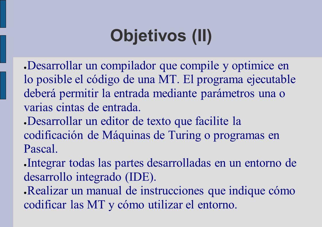 Objetivos (II) Desarrollar un compilador que compile y optimice en lo posible el código de una MT.