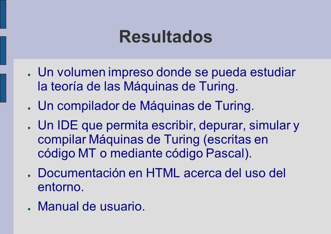Resultados Un volumen impreso donde se pueda estudiar la teoría de las Máquinas de Turing.