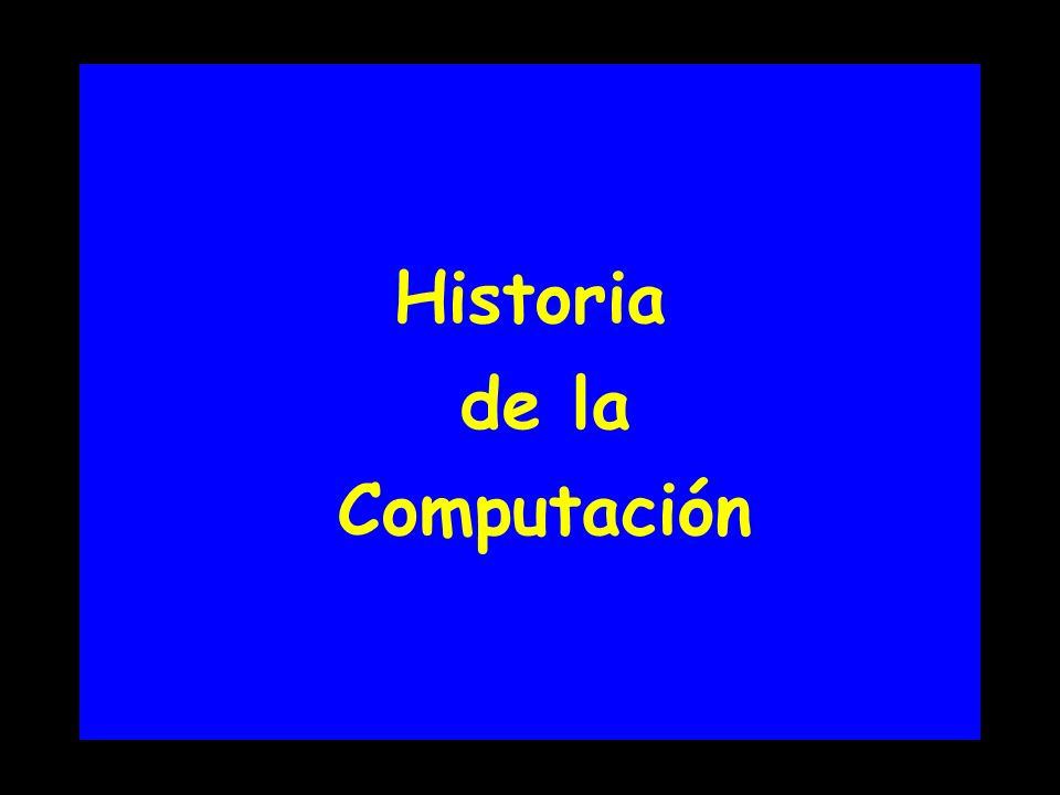Alan Turing (1912-1954) Matemático inglés y primer científico de computación Creó modelos matemáticos de computadores (Máquina de Turing) 1936 Demostró teoremas fundamentales acerca de las limites de la computabilidad (Teoría de la Computación)