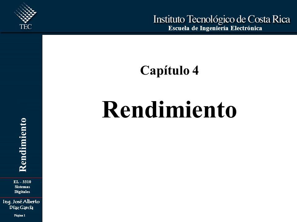 EL - 3310 Sistemas Digitales Ing. José Alberto Díaz García Escuela de Ingeniería Electrónica Rendimiento Página 1 Capítulo 4 Rendimiento