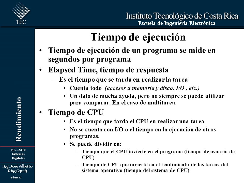 EL - 3310 Sistemas Digitales Ing. José Alberto Díaz García Escuela de Ingeniería Electrónica Rendimiento Página 12 Tiempo de ejecución de un programa