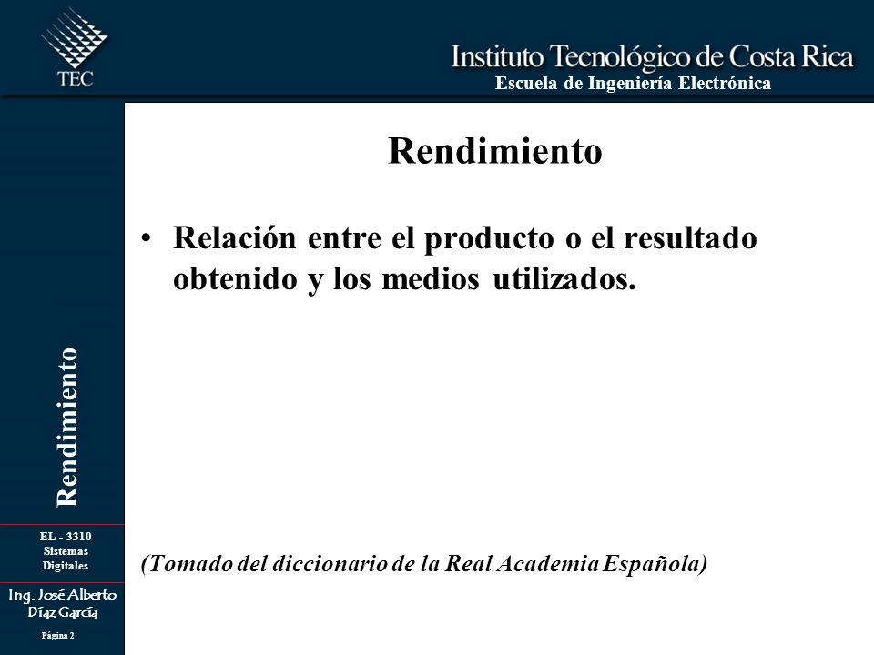 EL - 3310 Sistemas Digitales Ing. José Alberto Díaz García Escuela de Ingeniería Electrónica Rendimiento Página 2 Rendimiento Relación entre el produc
