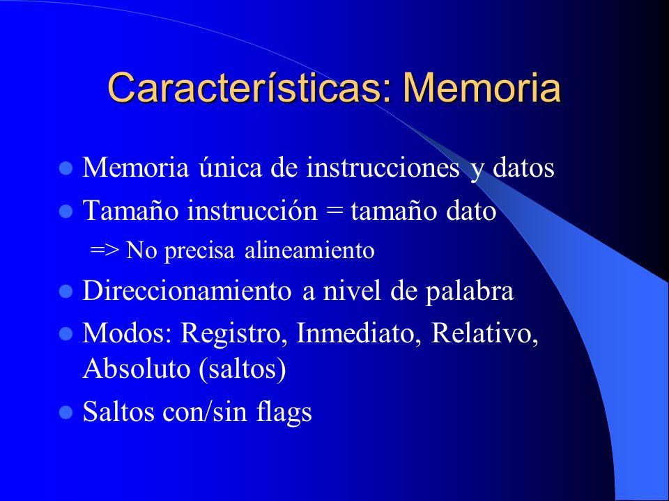 Características: Memoria Memoria única de instrucciones y datos Tamaño instrucción = tamaño dato => No precisa alineamiento Direccionamiento a nivel d
