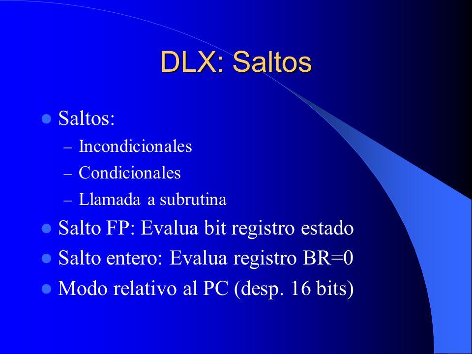 DLX: Saltos Saltos: – Incondicionales – Condicionales – Llamada a subrutina Salto FP: Evalua bit registro estado Salto entero: Evalua registro BR=0 Mo