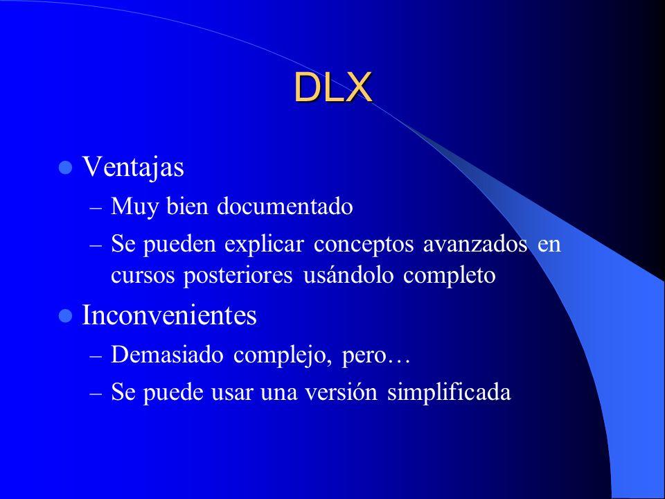 DLX Ventajas – Muy bien documentado – Se pueden explicar conceptos avanzados en cursos posteriores usándolo completo Inconvenientes – Demasiado comple