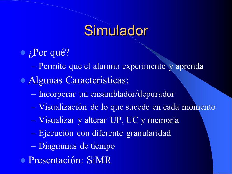 Simulador ¿Por qué? – Permite que el alumno experimente y aprenda Algunas Características: – Incorporar un ensamblador/depurador – Visualización de lo