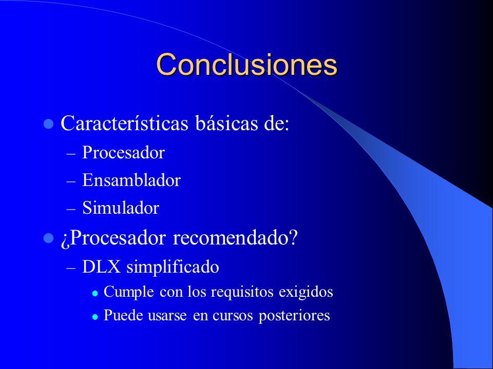 Conclusiones Características básicas de: – Procesador – Ensamblador – Simulador ¿Procesador recomendado? – DLX simplificado Cumple con los requisitos