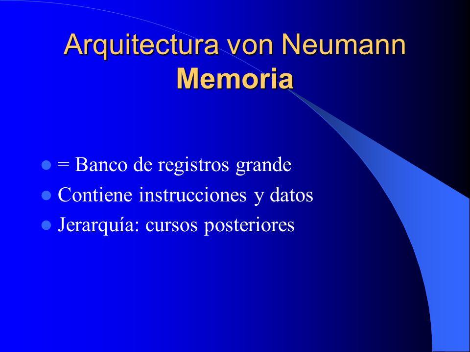 Arquitectura von Neumann Memoria = Banco de registros grande Contiene instrucciones y datos Jerarquía: cursos posteriores