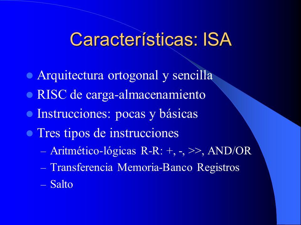 Características: ISA Arquitectura ortogonal y sencilla RISC de carga-almacenamiento Instrucciones: pocas y básicas Tres tipos de instrucciones – Aritm