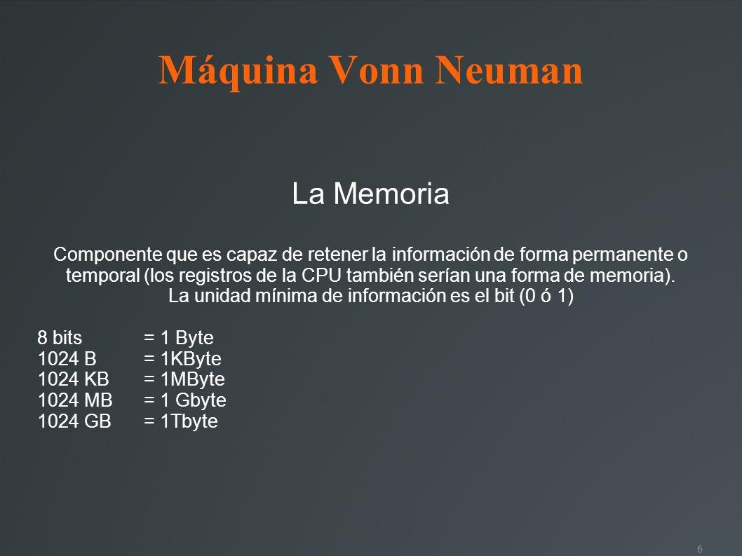 6 Máquina Vonn Neuman La Memoria Componente que es capaz de retener la información de forma permanente o temporal (los registros de la CPU también serían una forma de memoria).