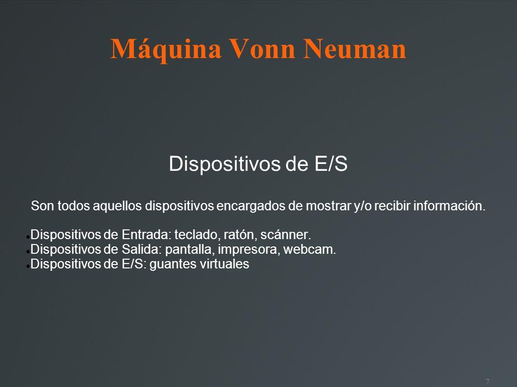 7 Máquina Vonn Neuman Dispositivos de E/S Son todos aquellos dispositivos encargados de mostrar y/o recibir información. Dispositivos de Entrada: tecl