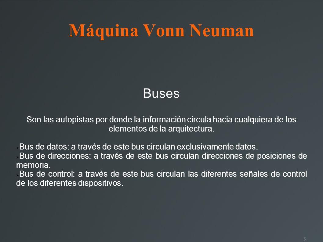 8 Máquina Vonn Neuman Buses Son las autopistas por donde la información circula hacia cualquiera de los elementos de la arquitectura. Bus de datos: a