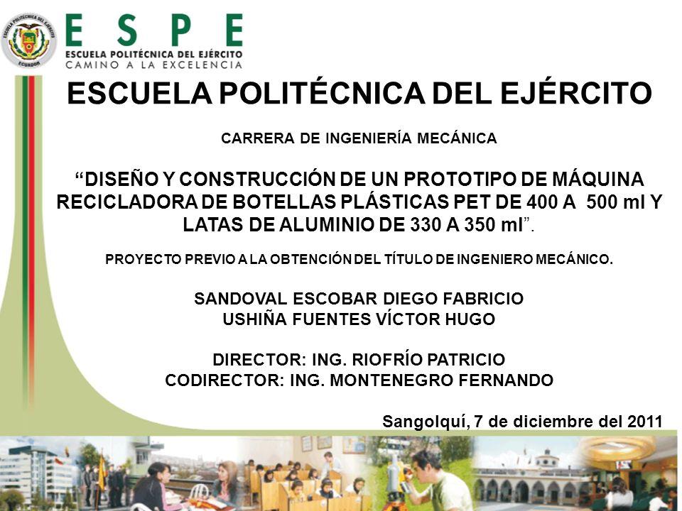 ESCUELA POLITÉCNICA DEL EJÉRCITO CARRERA DE INGENIERÍA MECÁNICA DISEÑO Y CONSTRUCCIÓN DE UN PROTOTIPO DE MÁQUINA RECICLADORA DE BOTELLAS PLÁSTICAS PET