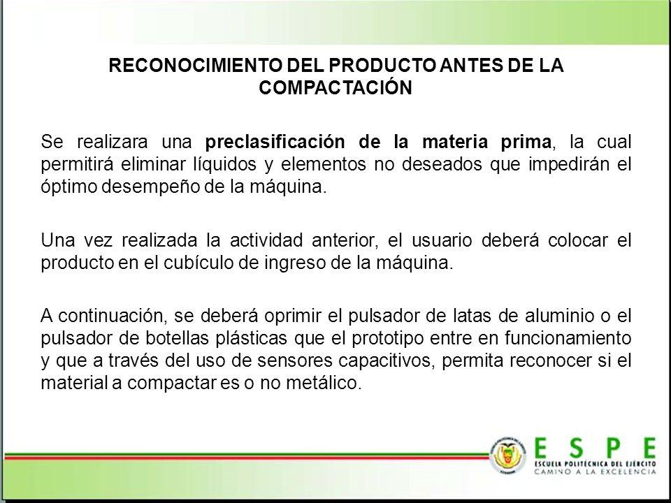 RECONOCIMIENTO DEL PRODUCTO ANTES DE LA COMPACTACIÓN Se realizara una preclasificación de la materia prima, la cual permitirá eliminar líquidos y elem