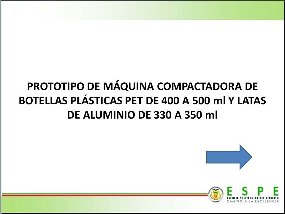 PROTOTIPO DE MÁQUINA COMPACTADORA DE BOTELLAS PLÁSTICAS PET DE 400 A 500 ml Y LATAS DE ALUMINIO DE 330 A 350 ml