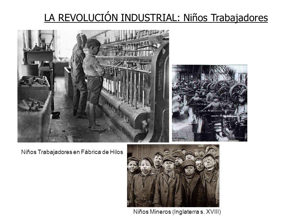 LA REVOLUCIÓN INDUSTRIAL: Niños Trabajadores Niños Trabajadores en Fábrica de Hilos Niños Mineros (Inglaterra s. XVIII)