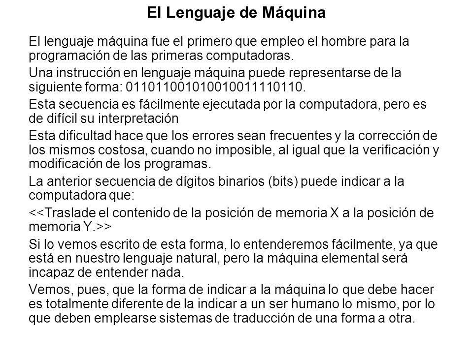 El Lenguaje de Máquina El lenguaje máquina fue el primero que empleo el hombre para la programación de las primeras computadoras. Una instrucción en l