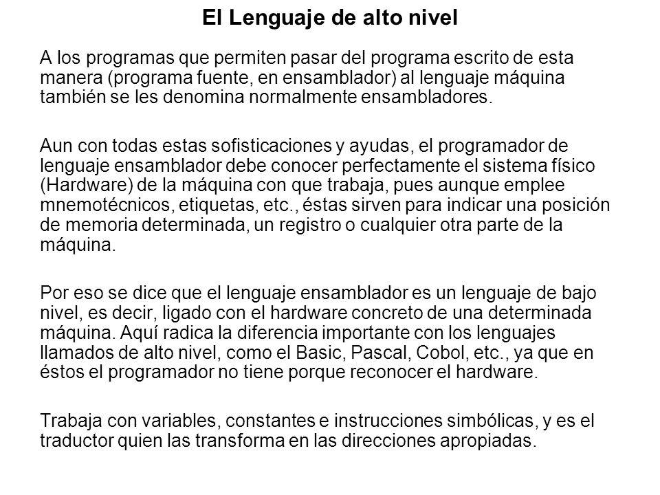 El Lenguaje de alto nivel A los programas que permiten pasar del programa escrito de esta manera (programa fuente, en ensamblador) al lenguaje máquina