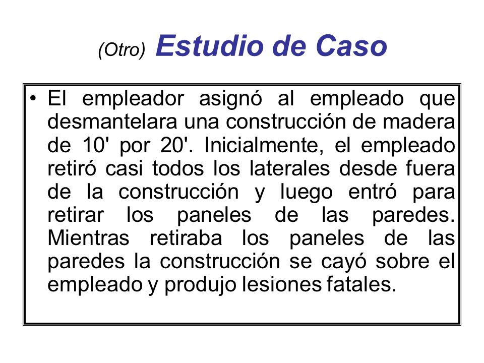(Otro) Estudio de Caso El empleador asignó al empleado que desmantelara una construcción de madera de 10 por 20 .