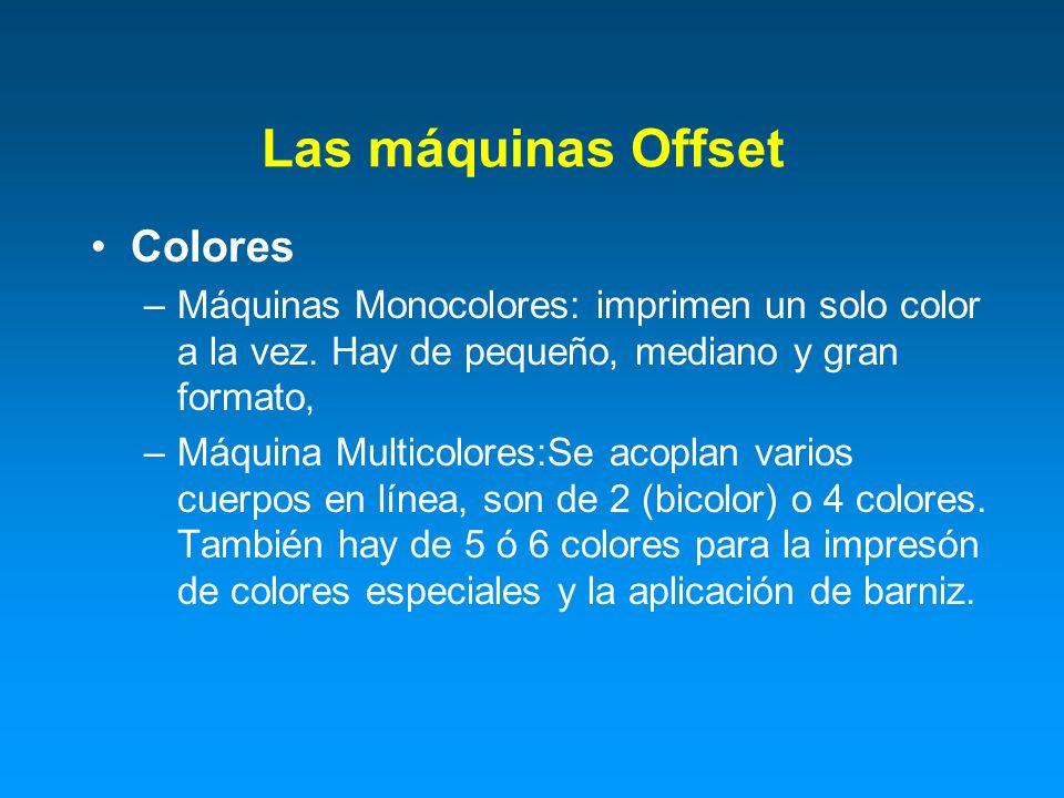 Colores –Máquinas Monocolores: imprimen un solo color a la vez. Hay de pequeño, mediano y gran formato, –Máquina Multicolores:Se acoplan varios cuerpo