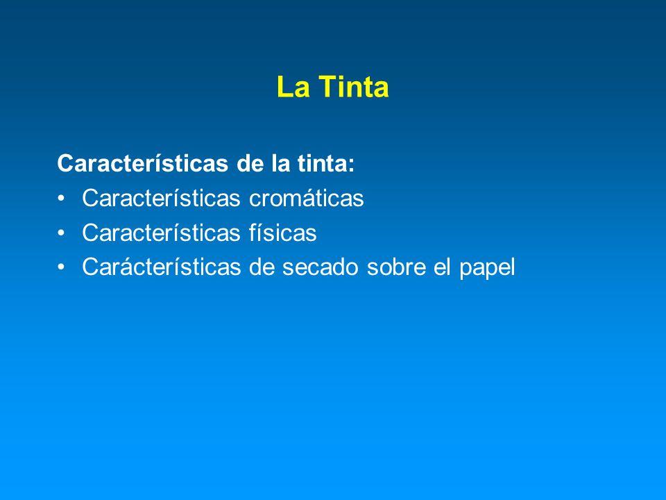 La Tinta Características de la tinta: Características cromáticas Características físicas Carácterísticas de secado sobre el papel