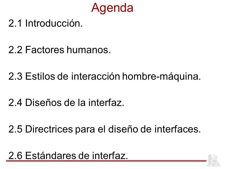 Agenda 2.1 Introducción.2.2 Factores humanos. 2.3 Estilos de interacción hombre-máquina.