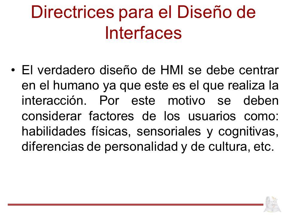Directrices para el Diseño de Interfaces El verdadero diseño de HMI se debe centrar en el humano ya que este es el que realiza la interacción.
