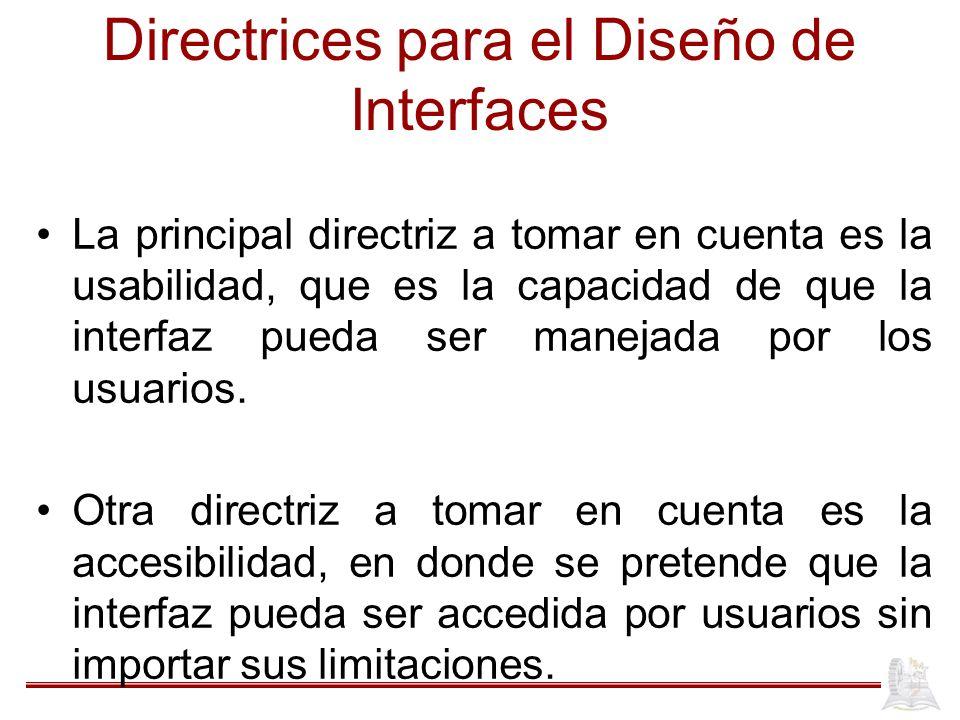 Directrices para el Diseño de Interfaces La principal directriz a tomar en cuenta es la usabilidad, que es la capacidad de que la interfaz pueda ser manejada por los usuarios.