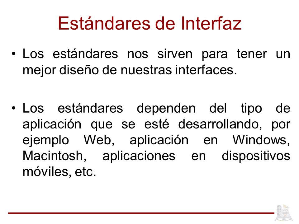 Estándares de Interfaz Los estándares nos sirven para tener un mejor diseño de nuestras interfaces.