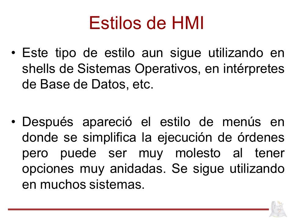 Estilos de HMI Este tipo de estilo aun sigue utilizando en shells de Sistemas Operativos, en intérpretes de Base de Datos, etc.