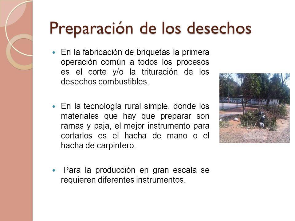Preparación de los desechos En la fabricación de briquetas la primera operación común a todos los procesos es el corte y/o la trituración de los desechos combustibles.