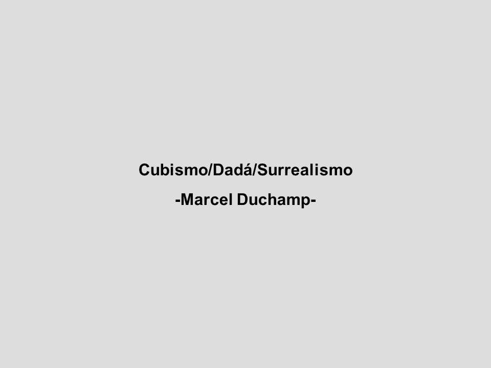 Cubismo/Dadá/Surrealismo -Marcel Duchamp-