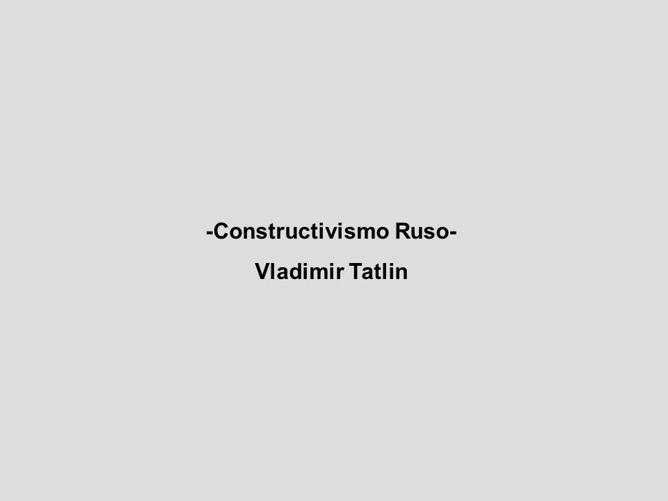 -Constructivismo Ruso- Vladimir Tatlin
