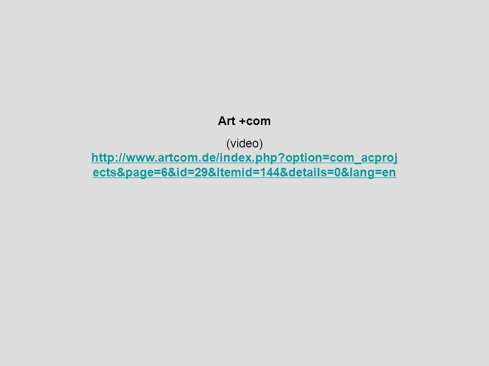 Art +com (video) http://www.artcom.de/index.php?option=com_acproj ects&page=6&id=29&Itemid=144&details=0&lang=en http://www.artcom.de/index.php?option=com_acproj ects&page=6&id=29&Itemid=144&details=0&lang=en