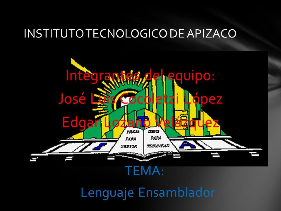 INSTITUTO TECNOLOGICO DE APIZACO Integrantes del equipo: José Luis Cocoletzi López Edgar Lozano Velázquez TEMA: Lenguaje Ensamblador