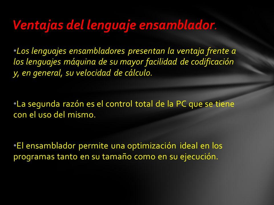 Los lenguajes ensambladores presentan la ventaja frente a los lenguajes máquina de su mayor facilidad de codificación y, en general, su velocidad de cálculo.