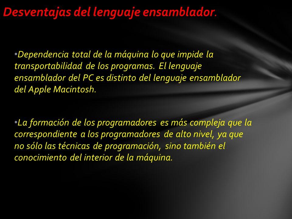 Dependencia total de la máquina lo que impide la transportabilidad de los programas. El lenguaje ensamblador del PC es distinto del lenguaje ensamblad
