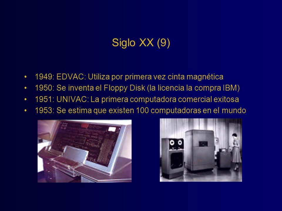 Siglo XX (9) 1949: EDVAC: Utiliza por primera vez cinta magnética 1950: Se inventa el Floppy Disk (la licencia la compra IBM) 1951: UNIVAC: La primera