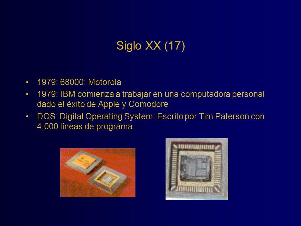 Siglo XX (17) 1979: 68000: Motorola 1979: IBM comienza a trabajar en una computadora personal dado el éxito de Apple y Comodore DOS: Digital Operating